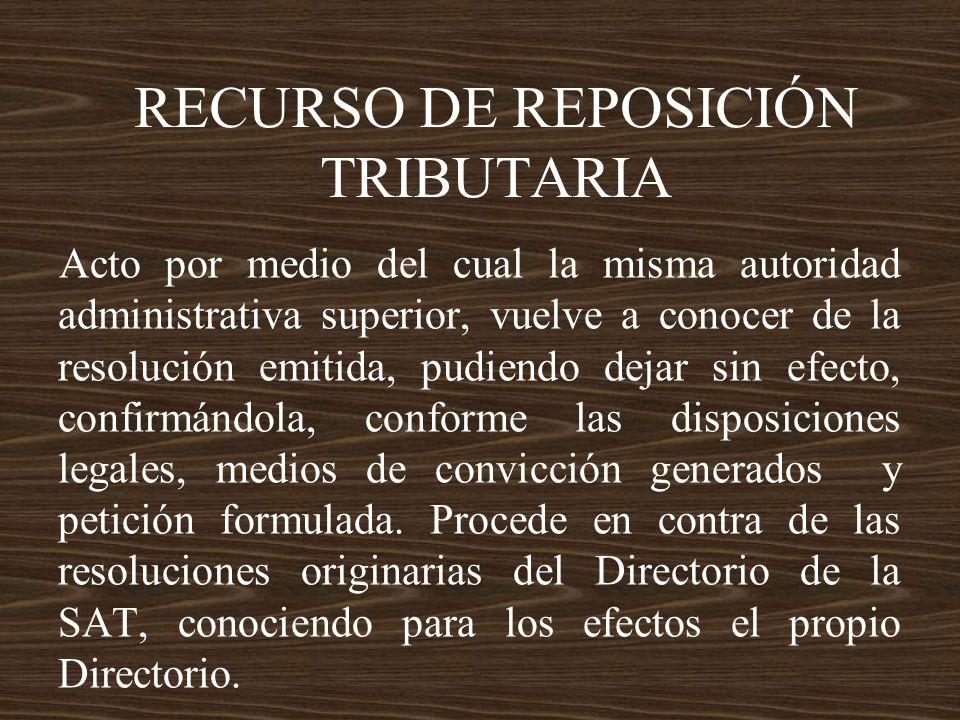 RECURSO DE REPOSICIÓN TRIBUTARIA Acto por medio del cual la misma autoridad administrativa superior, vuelve a conocer de la resolución emitida, pudien