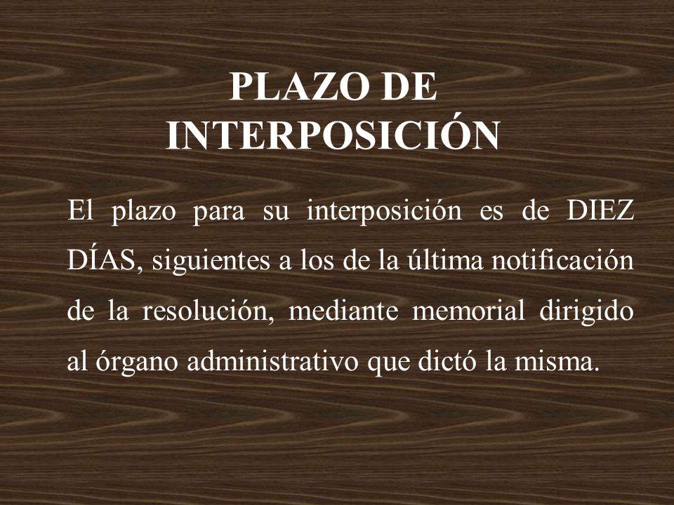 PLAZO DE INTERPOSICIÓN El plazo para su interposición es de DIEZ DÍAS, siguientes a los de la última notificación de la resolución, mediante memorial