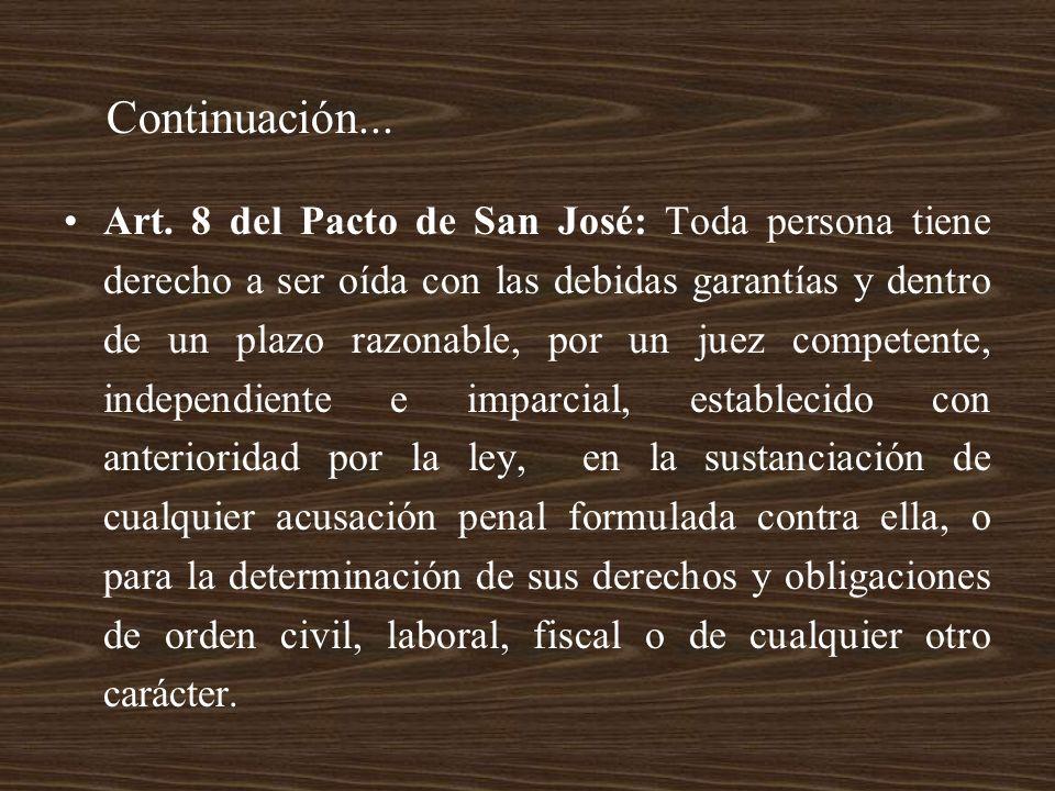 Art. 8 del Pacto de San José: Toda persona tiene derecho a ser oída con las debidas garantías y dentro de un plazo razonable, por un juez competente,