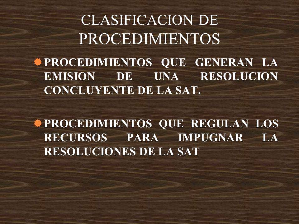 CLASIFICACION DE PROCEDIMIENTOS PROCEDIMIENTOS QUE GENERAN LA EMISION DE UNA RESOLUCION CONCLUYENTE DE LA SAT. PROCEDIMIENTOS QUE REGULAN LOS RECURSOS