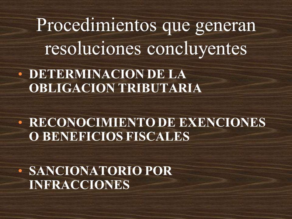 Procedimientos que generan resoluciones concluyentes DETERMINACION DE LA OBLIGACION TRIBUTARIA RECONOCIMIENTO DE EXENCIONES O BENEFICIOS FISCALES SANC