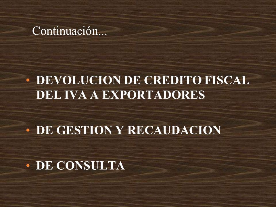 Continuación... DEVOLUCION DE CREDITO FISCAL DEL IVA A EXPORTADORES DE GESTION Y RECAUDACION DE CONSULTA