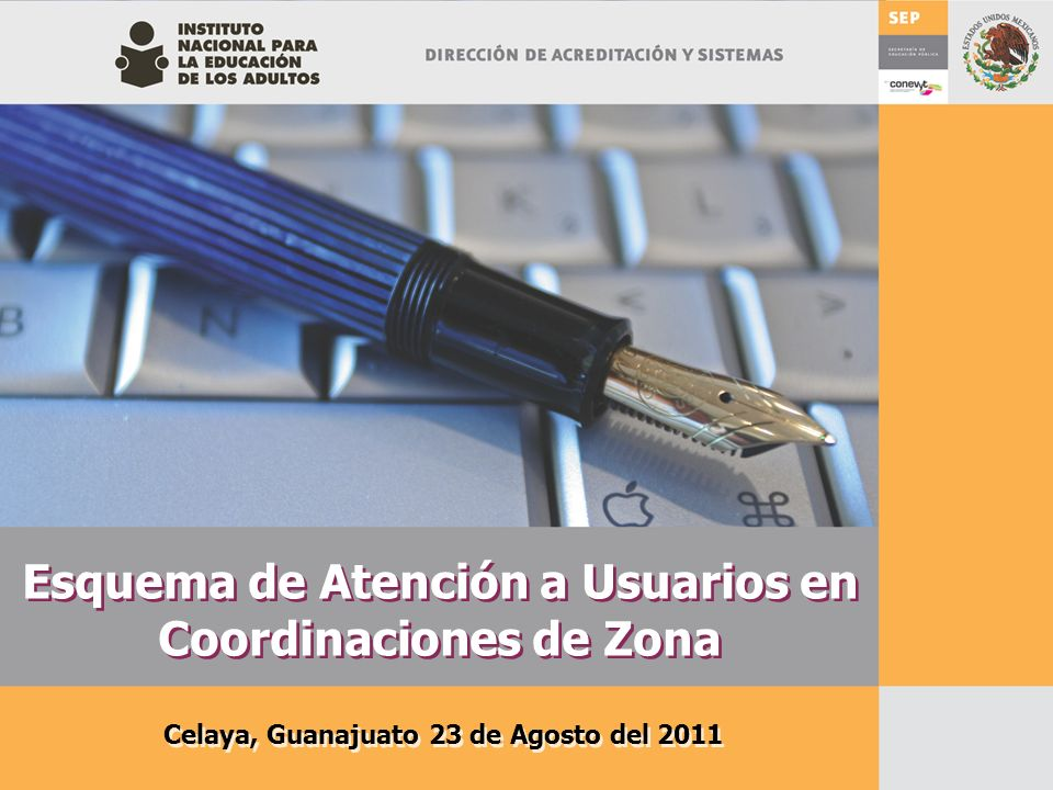 Esquema de Atención a Usuarios en Coordinaciones de Zona Celaya, Guanajuato 23 de Agosto del 2011
