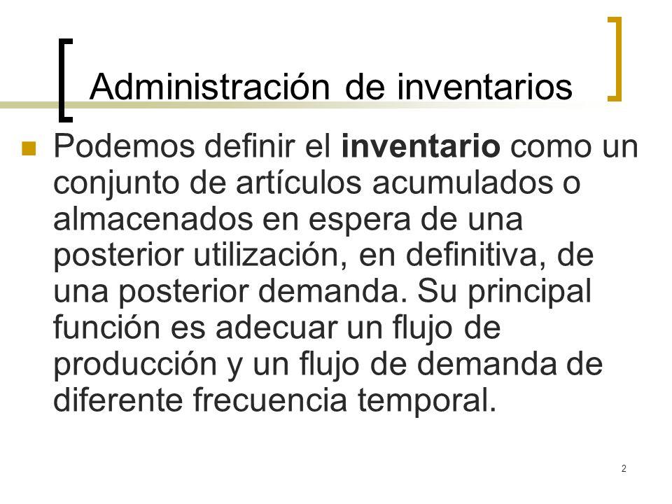 2 Administración de inventarios Podemos definir el inventario como un conjunto de artículos acumulados o almacenados en espera de una posterior utiliz