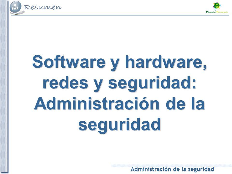 Administración de la seguridad Software y hardware, redes y seguridad: Administración de la seguridad