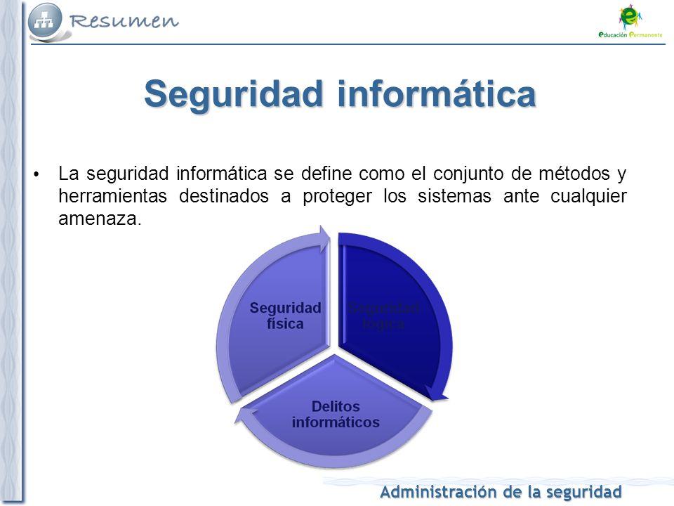 Administración de la seguridad Seguridad de la información Son las medidas tanto proactivas (para prevenir un problema) como reactivas (cuando el daño se produce, para minimizar sus efectos) que se toman por parte de las personas, organizaciones o sistemas tecnológicos para resguardar y proteger la información.