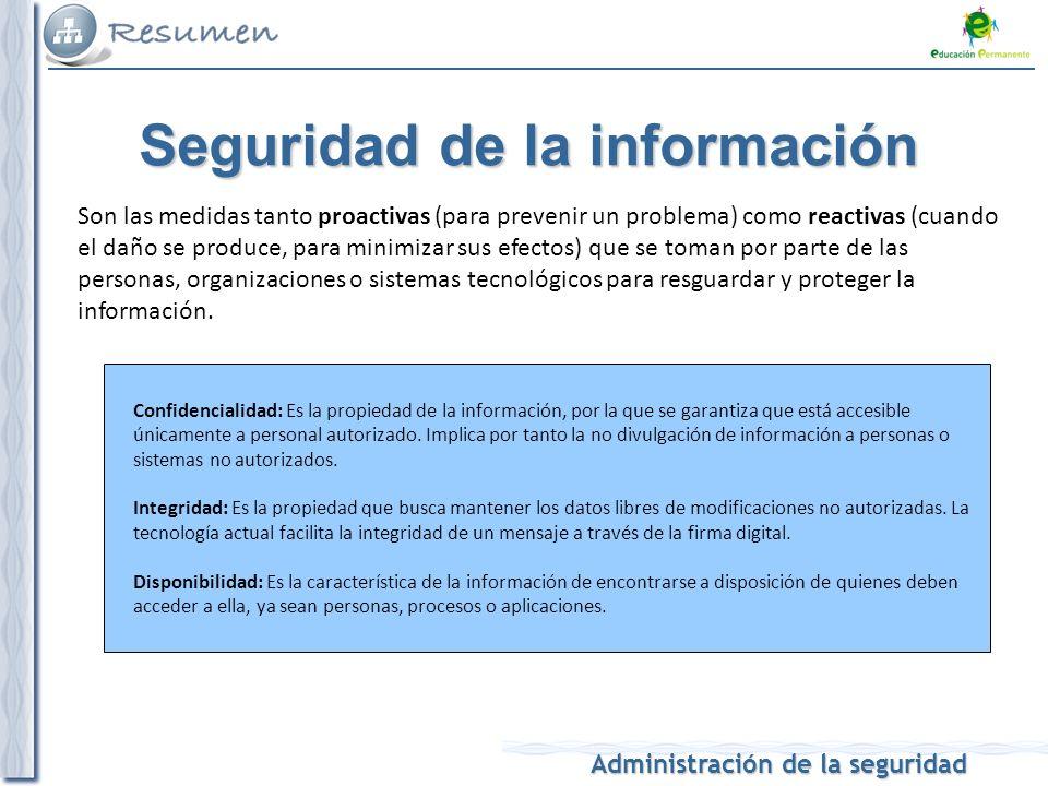 Administración de la seguridad Seguridad de la información Son las medidas tanto proactivas (para prevenir un problema) como reactivas (cuando el daño