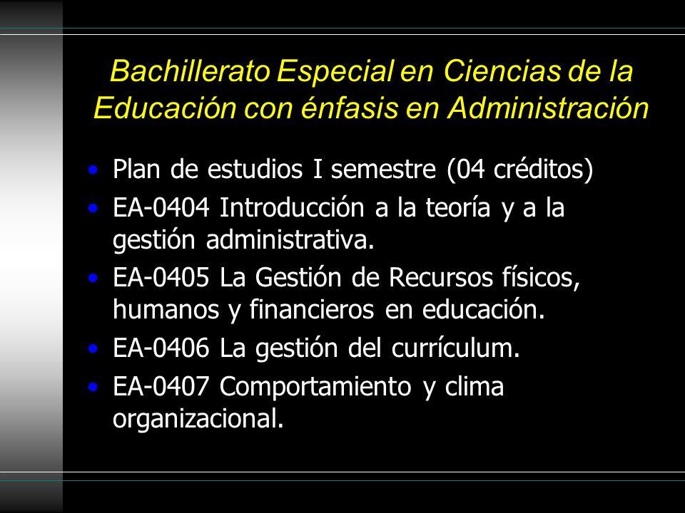 Bachillerato Especial en Ciencias de la Educación con énfasis en Administración Plan de estudios I semestre (04 créditos) EA-0404 Introducción a la teoría y a la gestión administrativa.