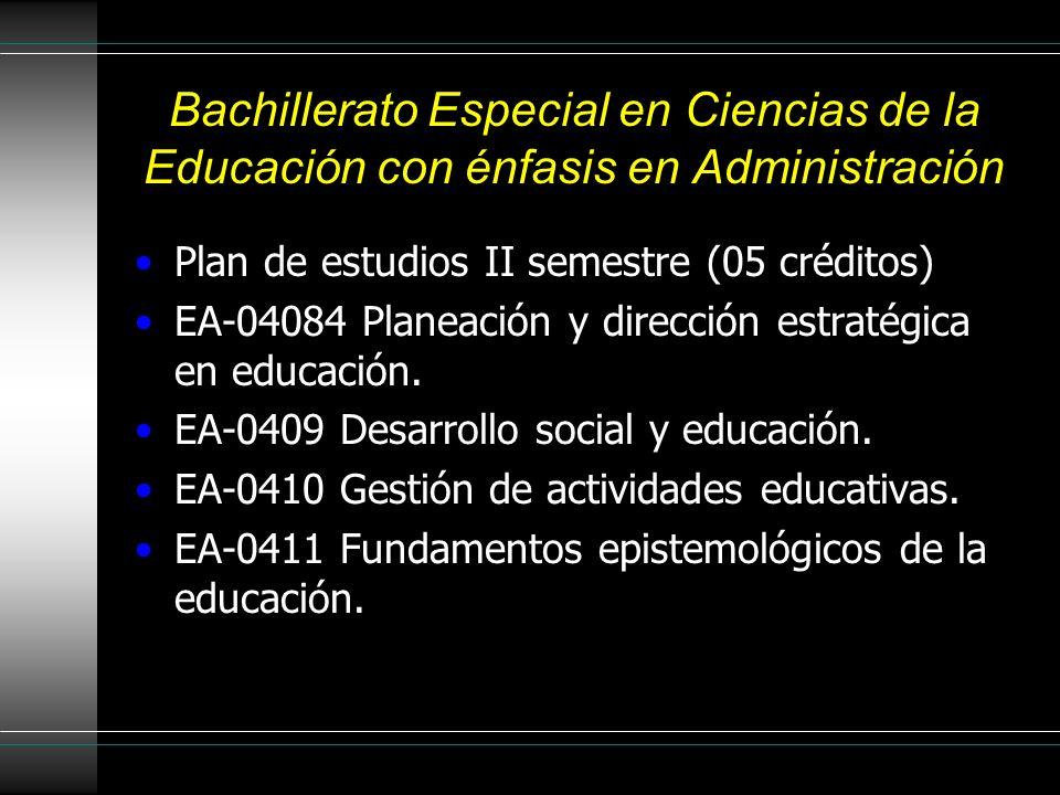 Bachillerato Especial en Ciencias de la Educación con énfasis en Administración Plan de estudios II semestre (05 créditos) EA-04084 Planeación y dirección estratégica en educación.