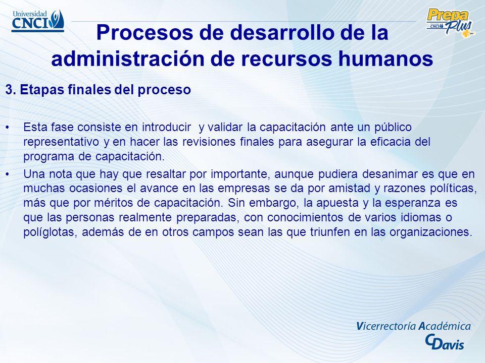 Procesos de desarrollo de la administración de recursos humanos 3. Etapas finales del proceso Esta fase consiste en introducir y validar la capacitaci