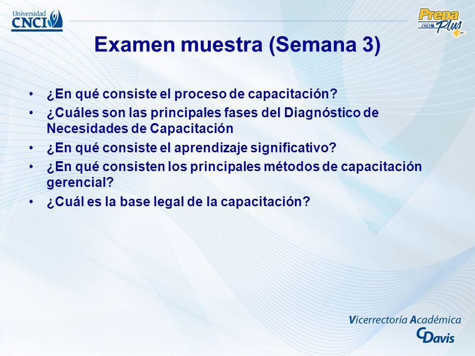 Examen muestra (Semana 3) ¿En qué consiste el proceso de capacitación? ¿Cuáles son las principales fases del Diagnóstico de Necesidades de Capacitació