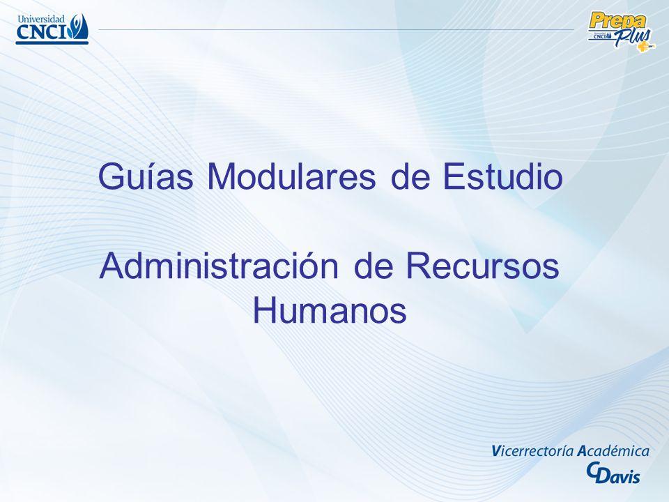 Guías Modulares de Estudio Administración de Recursos Humanos
