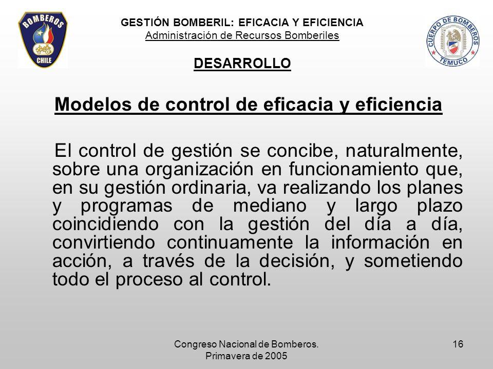 Congreso Nacional de Bomberos. Primavera de 2005 16 Modelos de control de eficacia y eficiencia El control de gestión se concibe, naturalmente, sobre