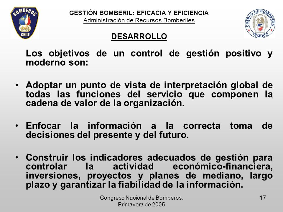 Congreso Nacional de Bomberos. Primavera de 2005 17 Los objetivos de un control de gestión positivo y moderno son: Adoptar un punto de vista de interp