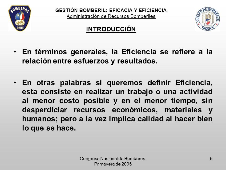 Congreso Nacional de Bomberos. Primavera de 2005 5 En términos generales, la Eficiencia se refiere a la relación entre esfuerzos y resultados. En otra