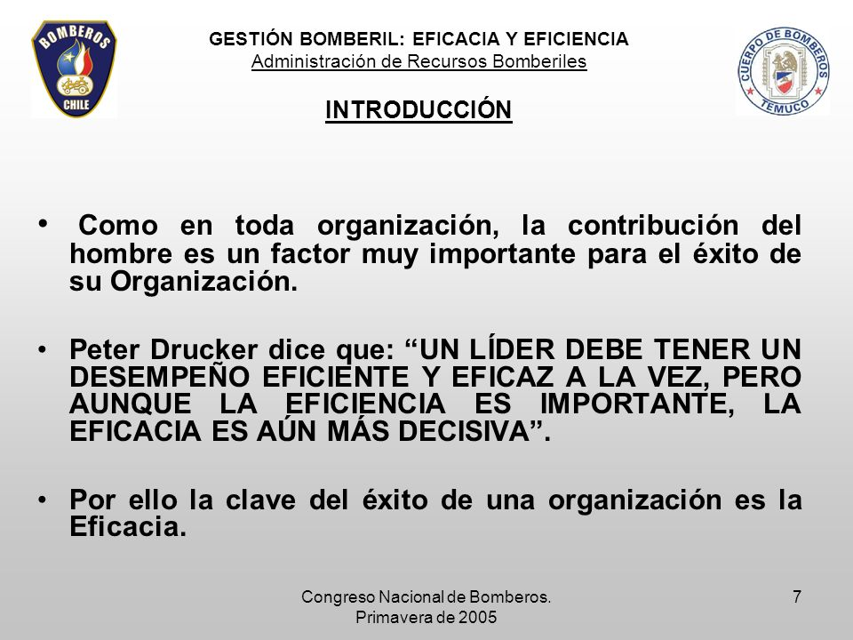 Congreso Nacional de Bomberos. Primavera de 2005 7 Como en toda organización, la contribución del hombre es un factor muy importante para el éxito de