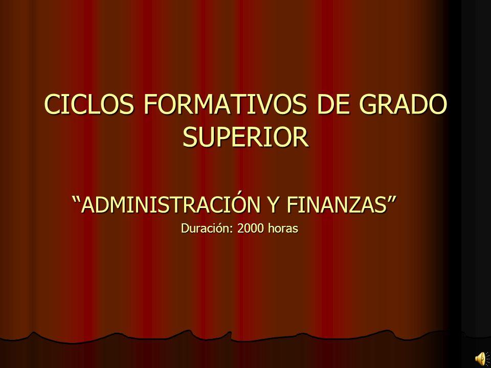 CICLOS FORMATIVOS DE GRADO SUPERIOR ADMINISTRACIÓN Y FINANZAS Duración: 2000 horas