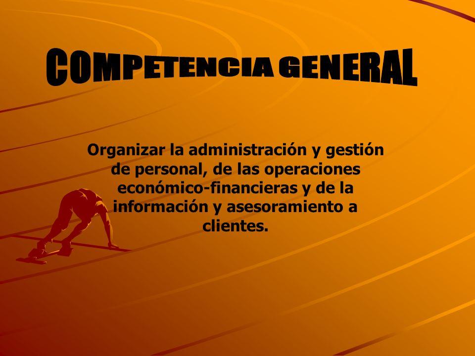 Organizar la administración y gestión de personal, de las operaciones económico-financieras y de la información y asesoramiento a clientes.