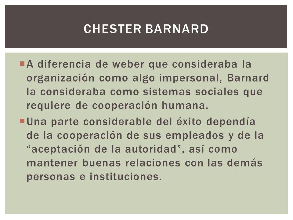 A diferencia de weber que consideraba la organización como algo impersonal, Barnard la consideraba como sistemas sociales que requiere de cooperación