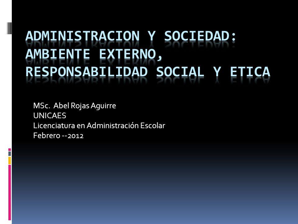 MSc. Abel Rojas Aguirre UNICAES Licenciatura en Administración Escolar Febrero --2012