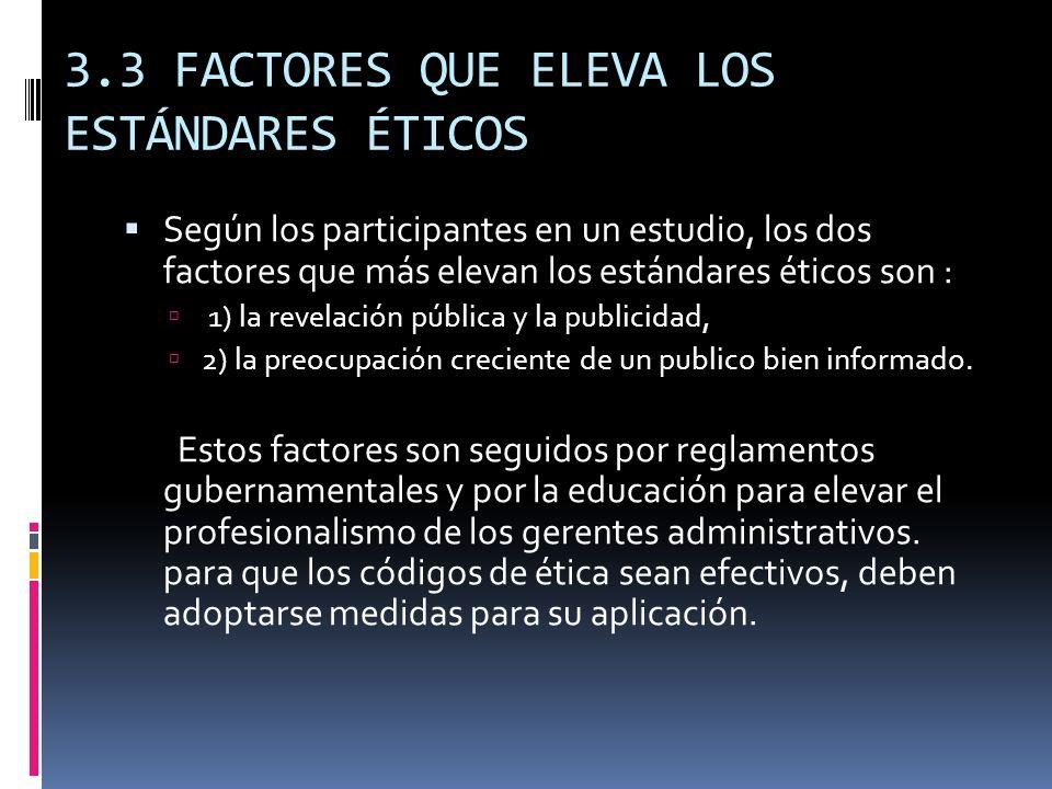 3.3 FACTORES QUE ELEVA LOS ESTÁNDARES ÉTICOS Según los participantes en un estudio, los dos factores que más elevan los estándares éticos son : 1) la