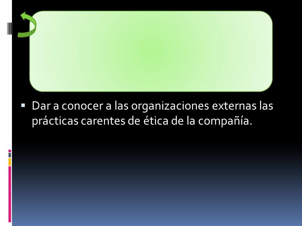 Dar a conocer a las organizaciones externas las prácticas carentes de ética de la compañía.