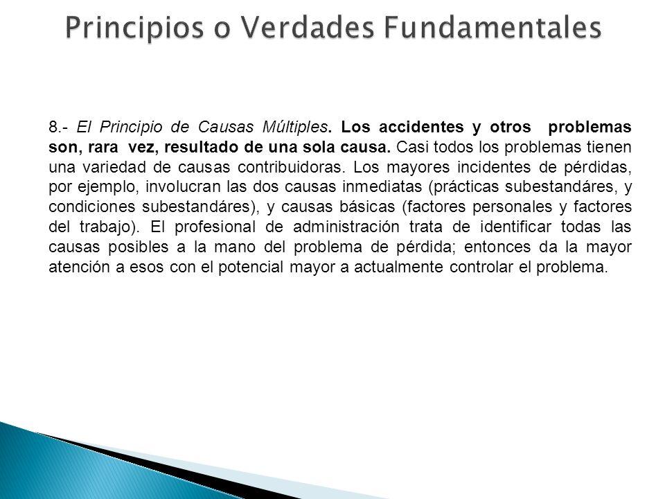 8.- El Principio de Causas Múltiples. Los accidentes y otros problemas son, rara vez, resultado de una sola causa. Casi todos los problemas tienen una
