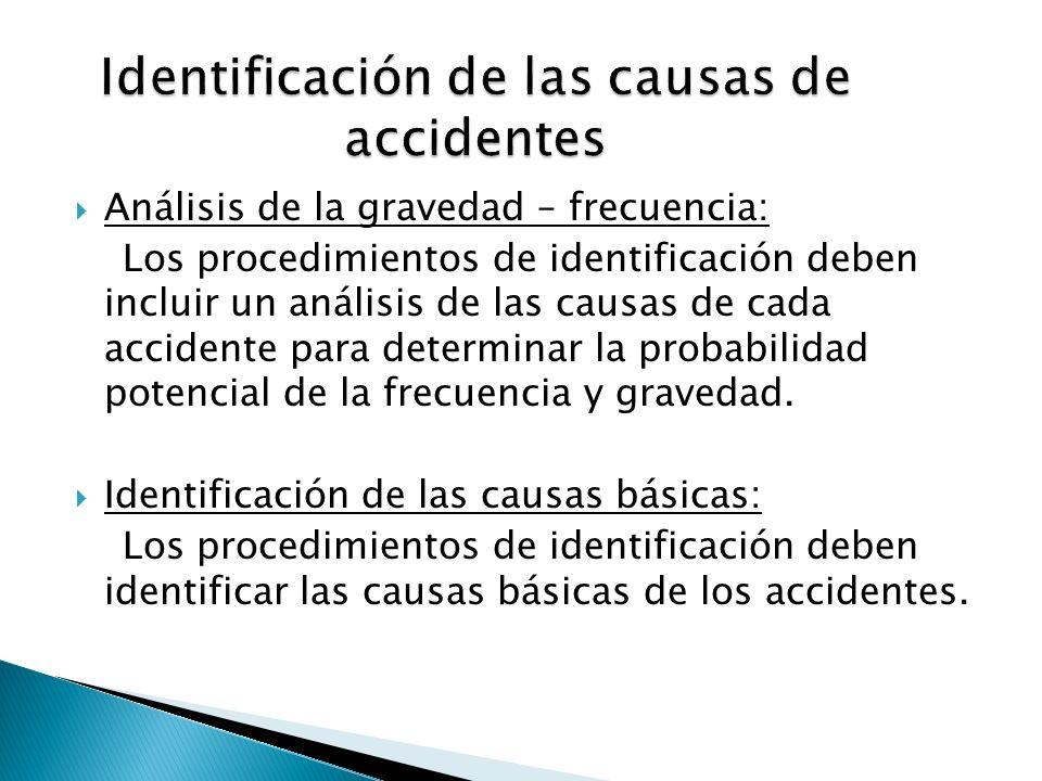 Análisis de la gravedad – frecuencia: Los procedimientos de identificación deben incluir un análisis de las causas de cada accidente para determinar l