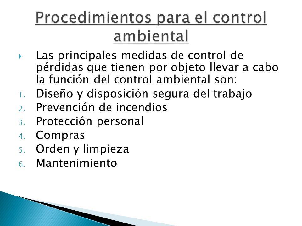 Las principales medidas de control de pérdidas que tienen por objeto llevar a cabo la función del control ambiental son: 1. Diseño y disposición segur