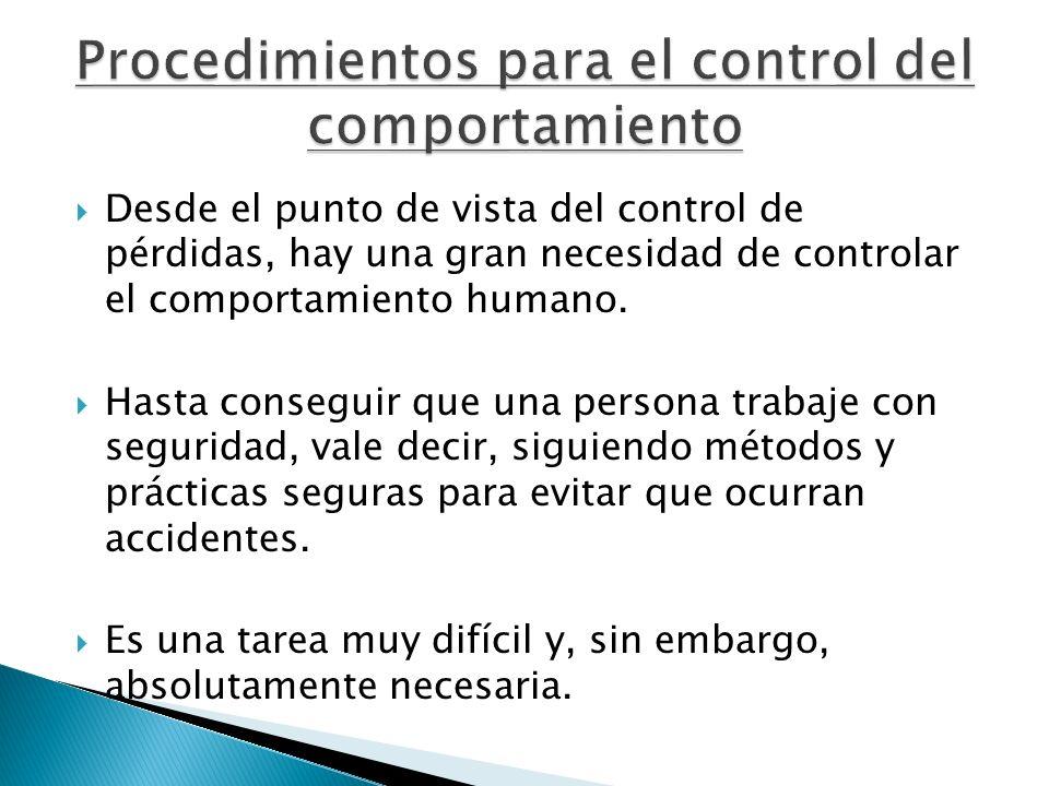 Desde el punto de vista del control de pérdidas, hay una gran necesidad de controlar el comportamiento humano. Hasta conseguir que una persona trabaje