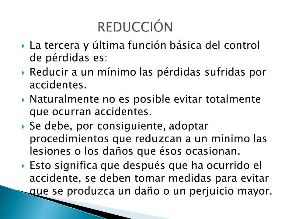 La tercera y última función básica del control de pérdidas es: Reducir a un mínimo las pérdidas sufridas por accidentes. Naturalmente no es posible ev
