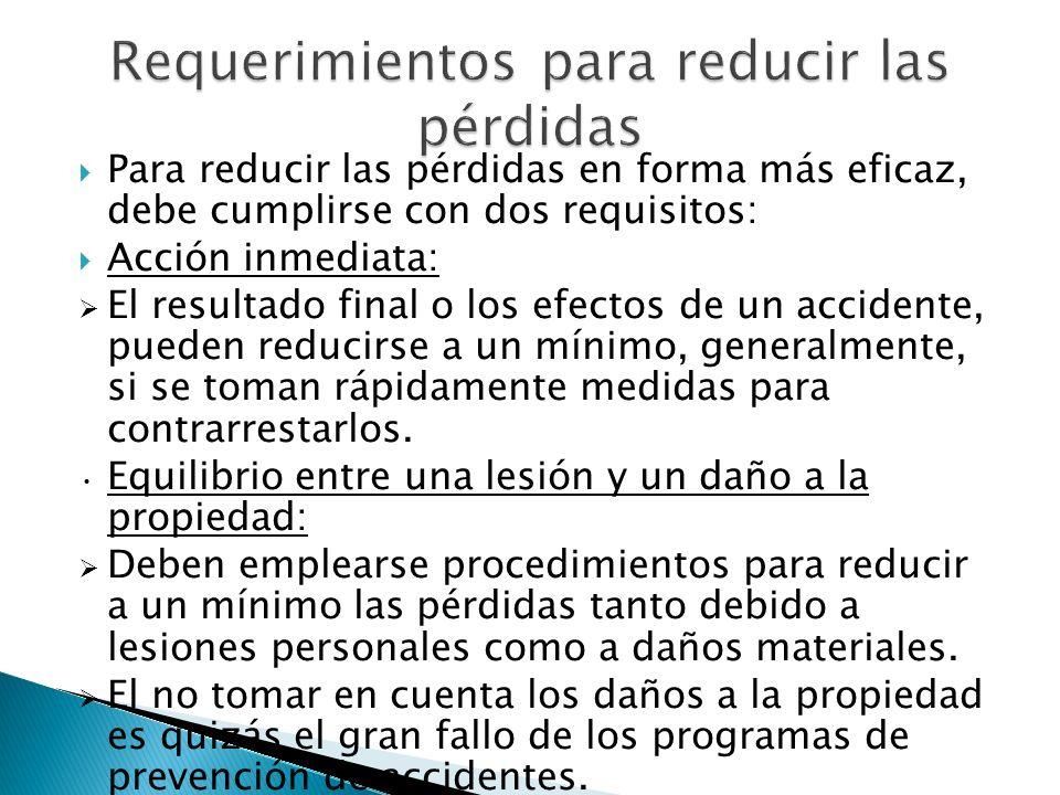 Para reducir las pérdidas en forma más eficaz, debe cumplirse con dos requisitos: Acción inmediata: El resultado final o los efectos de un accidente,