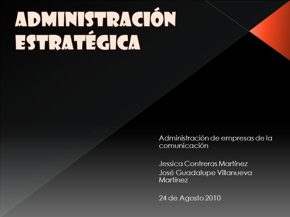 Administración de empresas de la comunicación Jessica Contreras Martínez José Guadalupe Villanueva Martínez 24 de Agosto 2010