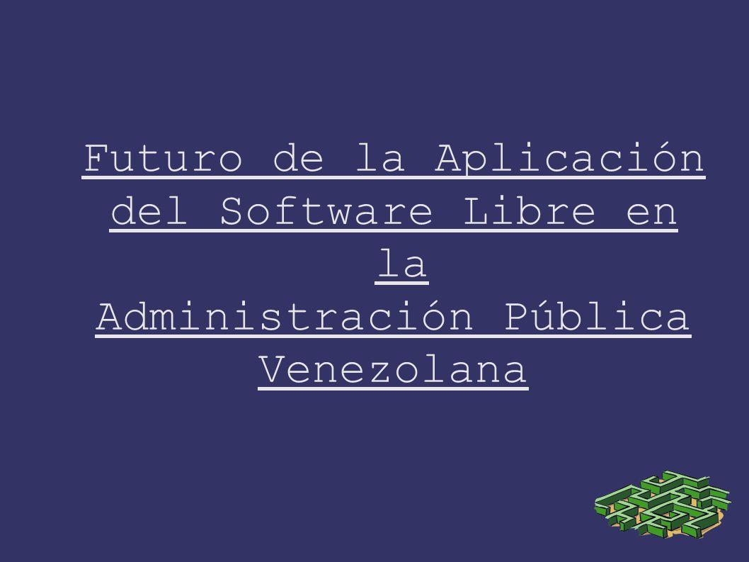 Futuro de la Aplicación del Software Libre en la Administración Pública Venezolana