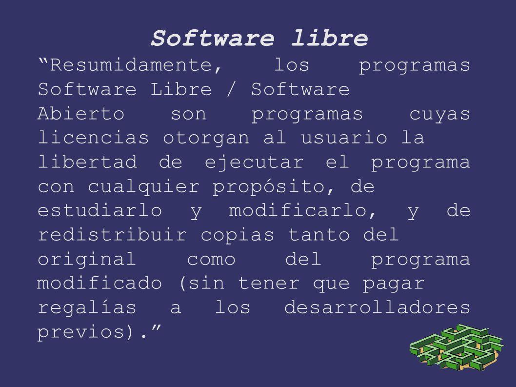 Software libre Resumidamente, los programas Software Libre / Software Abierto son programas cuyas licencias otorgan al usuario la libertad de ejecutar el programa con cualquier propósito, de estudiarlo y modificarlo, y de redistribuir copias tanto del original como del programa modificado (sin tener que pagar regalías a los desarrolladores previos).