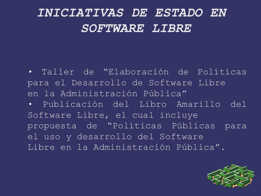 INICIATIVAS DE ESTADO EN SOFTWARE LIBRE Taller de Elaboración de Políticas para el Desarrollo de Software Libre en la Administración Pública Publicación del Libro Amarillo del Software Libre, el cual incluye propuesta de Políticas Públicas para el uso y desarrollo del Software Libre en la Administración Pública.