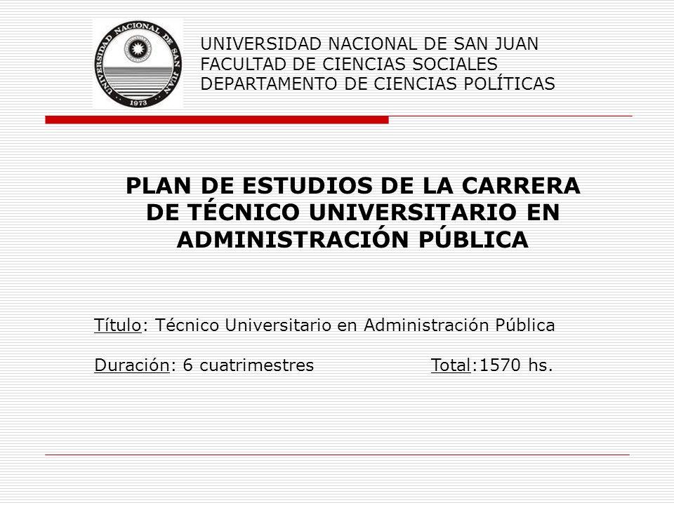 UNIVERSIDAD NACIONAL DE SAN JUAN FACULTAD DE CIENCIAS SOCIALES DEPARTAMENTO DE CIENCIAS POLÍTICAS PLAN DE ESTUDIOS DE LA CARRERA DE TÉCNICO UNIVERSITA