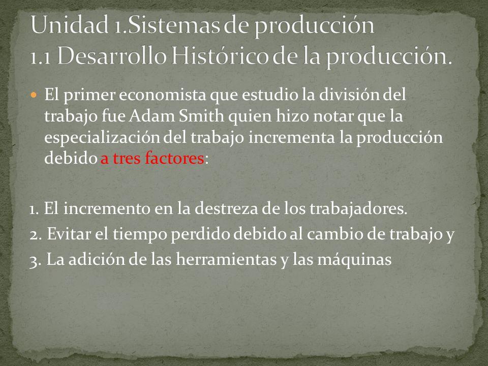 El primer economista que estudio la división del trabajo fue Adam Smith quien hizo notar que la especialización del trabajo incrementa la producción d