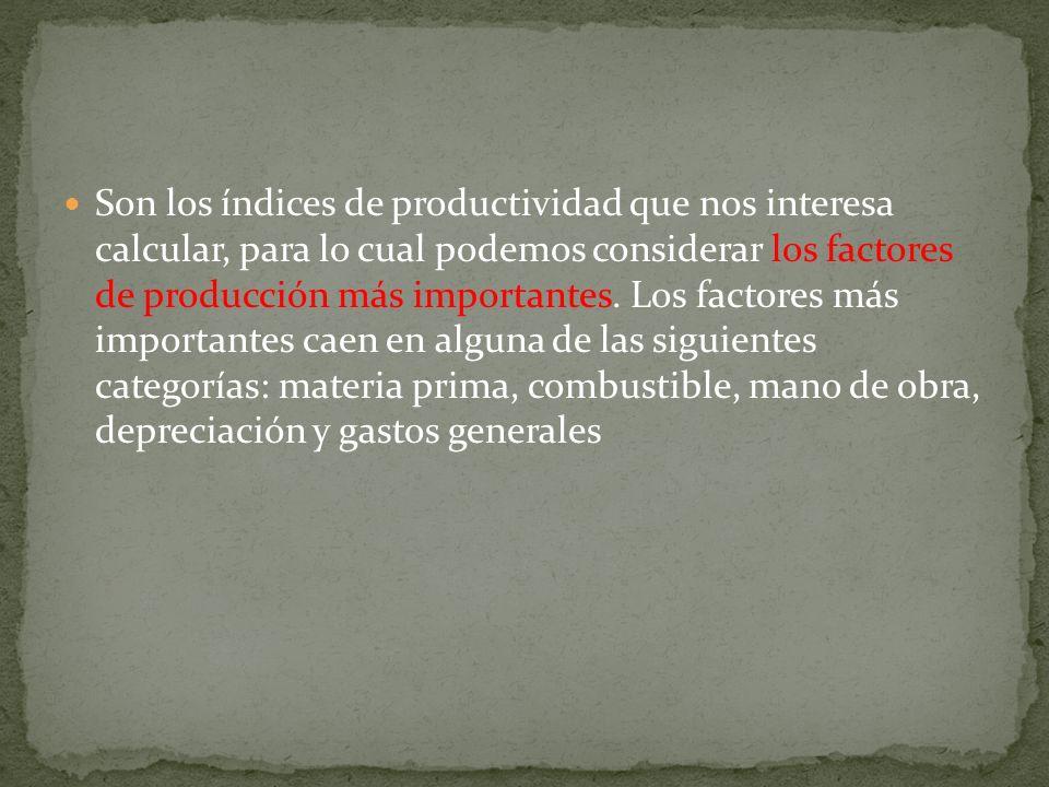 Son los índices de productividad que nos interesa calcular, para lo cual podemos considerar los factores de producción más importantes. Los factores m