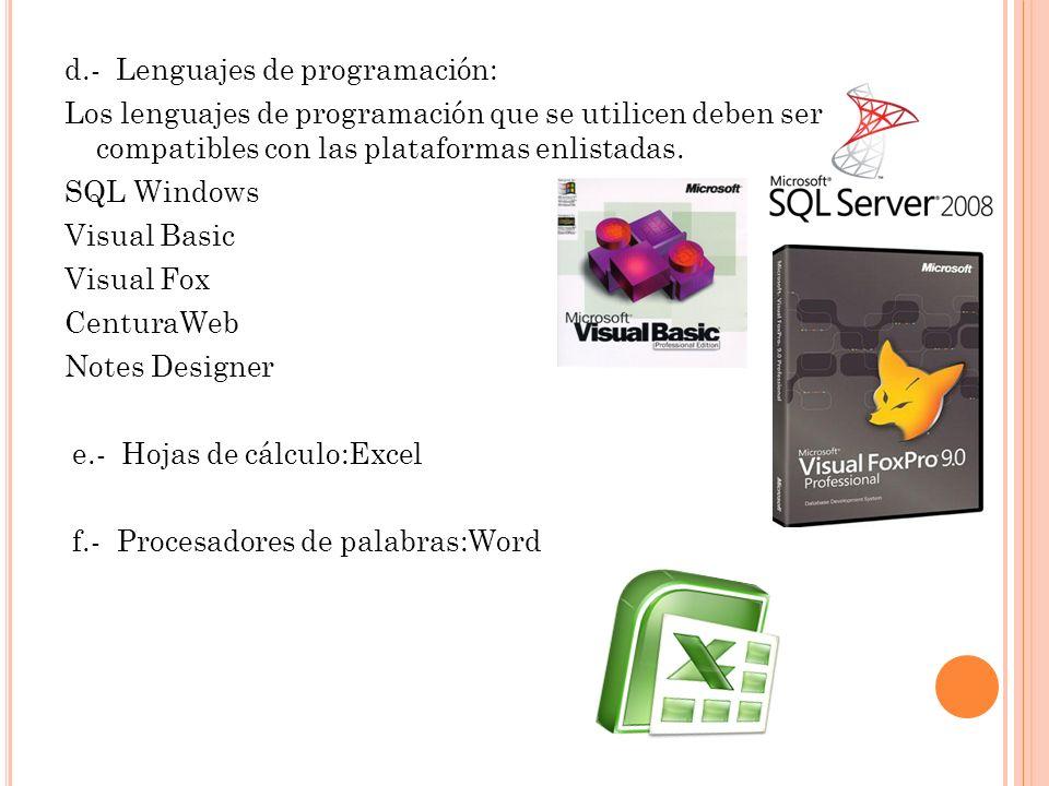 d.- Lenguajes de programación: Los lenguajes de programación que se utilicen deben ser compatibles con las plataformas enlistadas. SQL Windows Visual