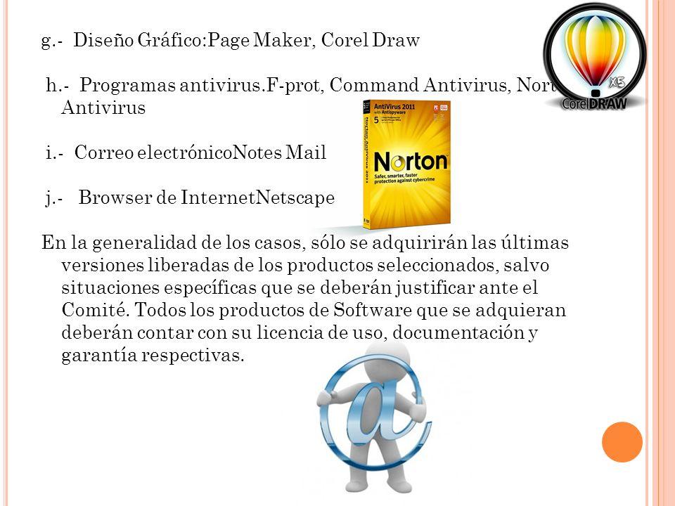 g.- Diseño Gráfico:Page Maker, Corel Draw h.- Programas antivirus.F-prot, Command Antivirus, Norton Antivirus i.- Correo electrónicoNotes Mail j.- Bro