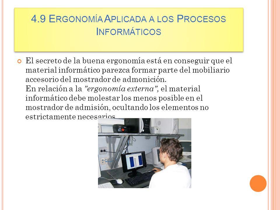 4.9 E RGONOMÍA A PLICADA A LOS P ROCESOS I NFORMÁTICOS El secreto de la buena ergonomía está en conseguir que el material informático parezca formar p