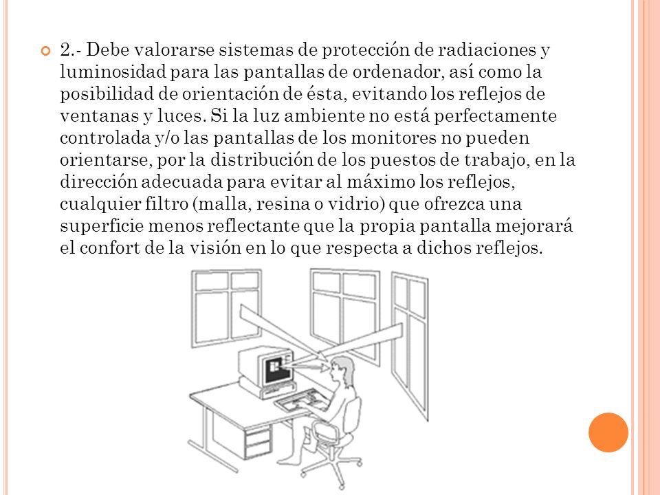 2.- Debe valorarse sistemas de protección de radiaciones y luminosidad para las pantallas de ordenador, así como la posibilidad de orientación de ésta
