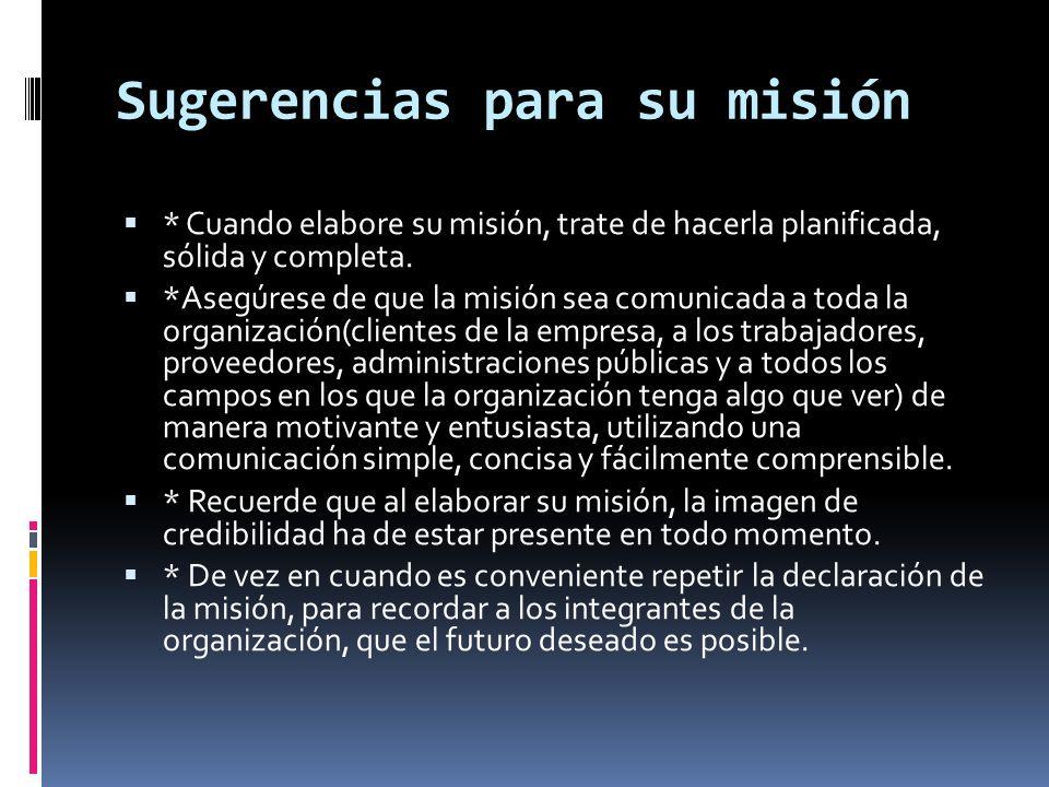 Sugerencias para su misión * Cuando elabore su misión, trate de hacerla planificada, sólida y completa. *Asegúrese de que la misión sea comunicada a t
