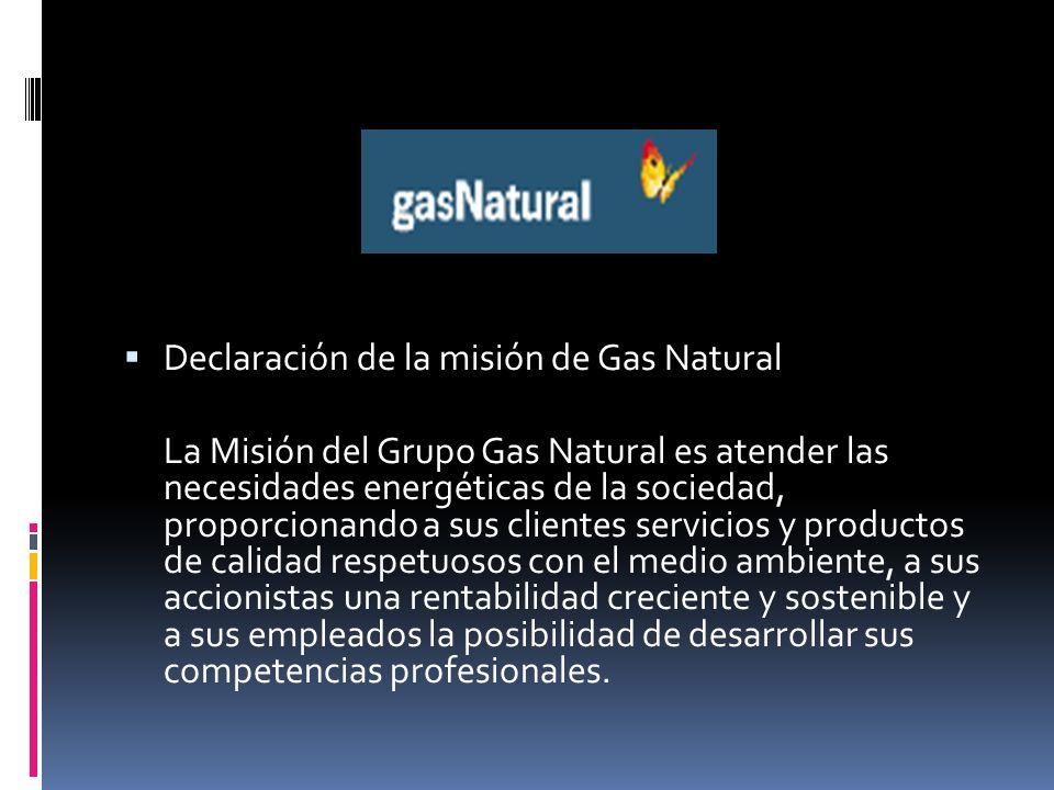 Declaración de la misión de Gas Natural La Misión del Grupo Gas Natural es atender las necesidades energéticas de la sociedad, proporcionando a sus cl