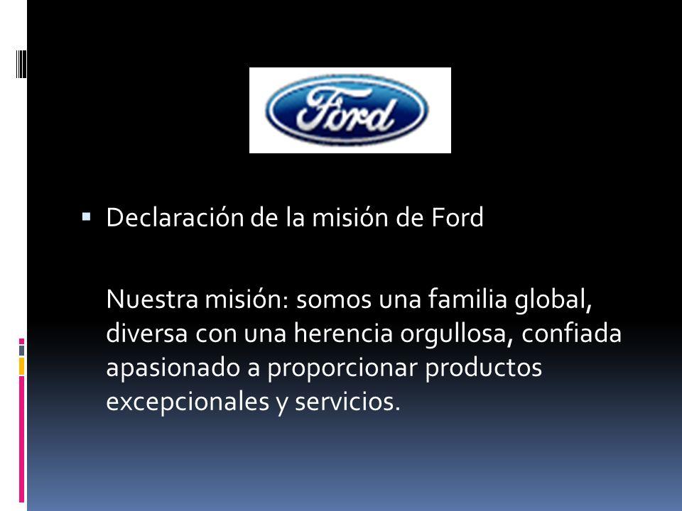 Declaración de la misión de Ford Nuestra misión: somos una familia global, diversa con una herencia orgullosa, confiada apasionado a proporcionar prod