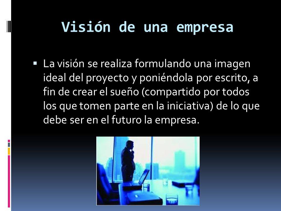 La visión se realiza formulando una imagen ideal del proyecto y poniéndola por escrito, a fin de crear el sueño (compartido por todos los que tomen pa