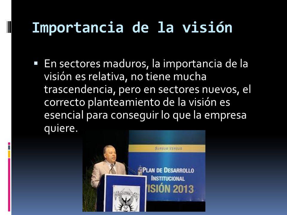 En sectores maduros, la importancia de la visión es relativa, no tiene mucha trascendencia, pero en sectores nuevos, el correcto planteamiento de la v