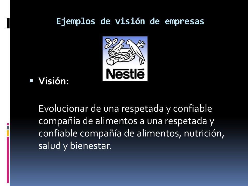 Visión: Evolucionar de una respetada y confiable compañía de alimentos a una respetada y confiable compañía de alimentos, nutrición, salud y bienestar
