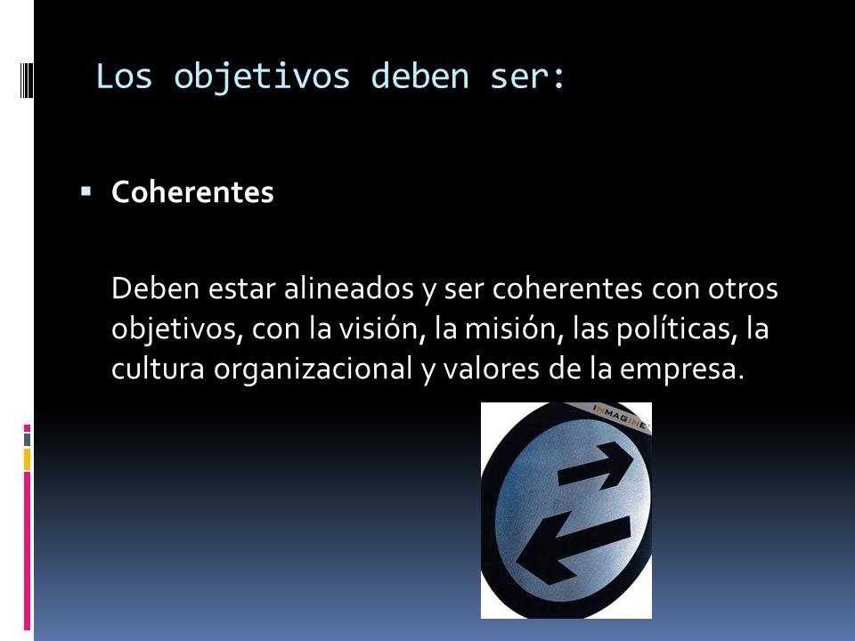 Coherentes Deben estar alineados y ser coherentes con otros objetivos, con la visión, la misión, las políticas, la cultura organizacional y valores de